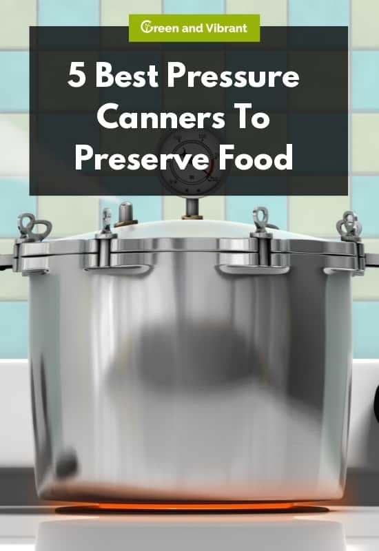 5 Best Pressure Canners To Preserve Food